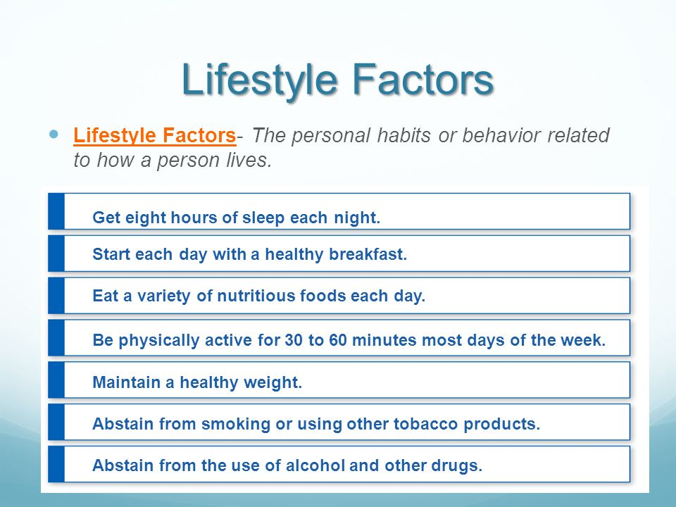 Lifestyle Factors Lifestyle Factors- The personal habits or behavior related to how a person lives.