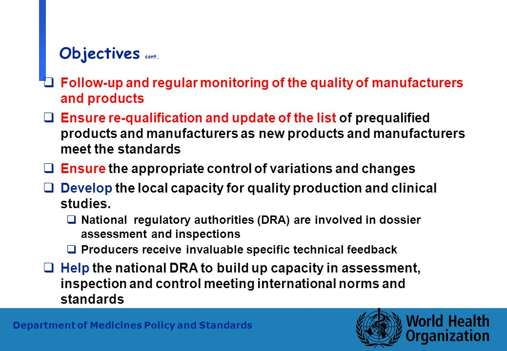 Objectives cont… Follow-up and regular monitoring of the quality of manufacturers and products.
