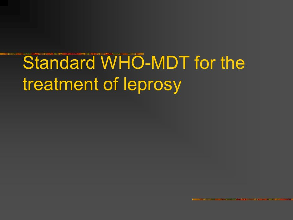 Standard WHO-MDT for the treatment of leprosy