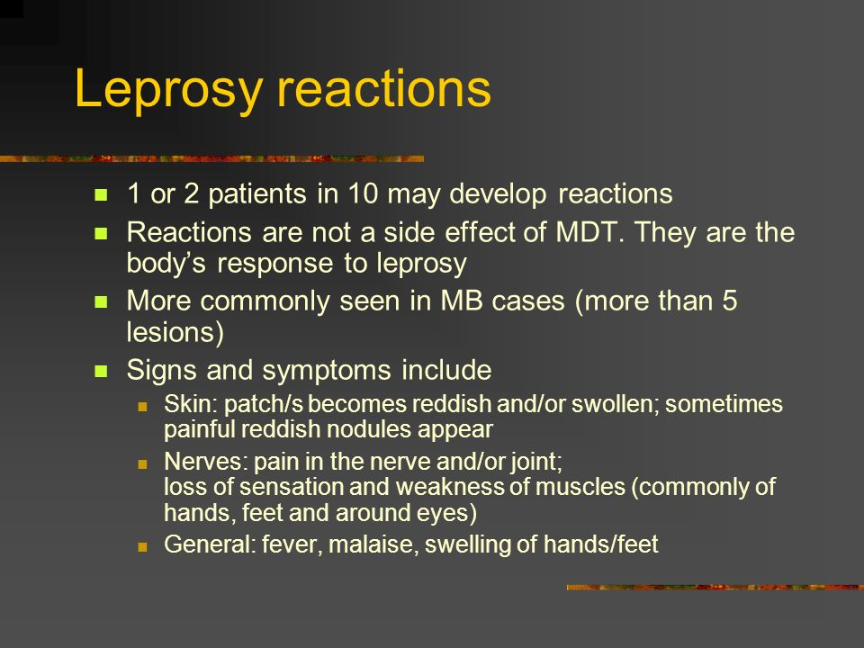 Leprosy reactions 1 or 2 patients in 10 may develop reactions