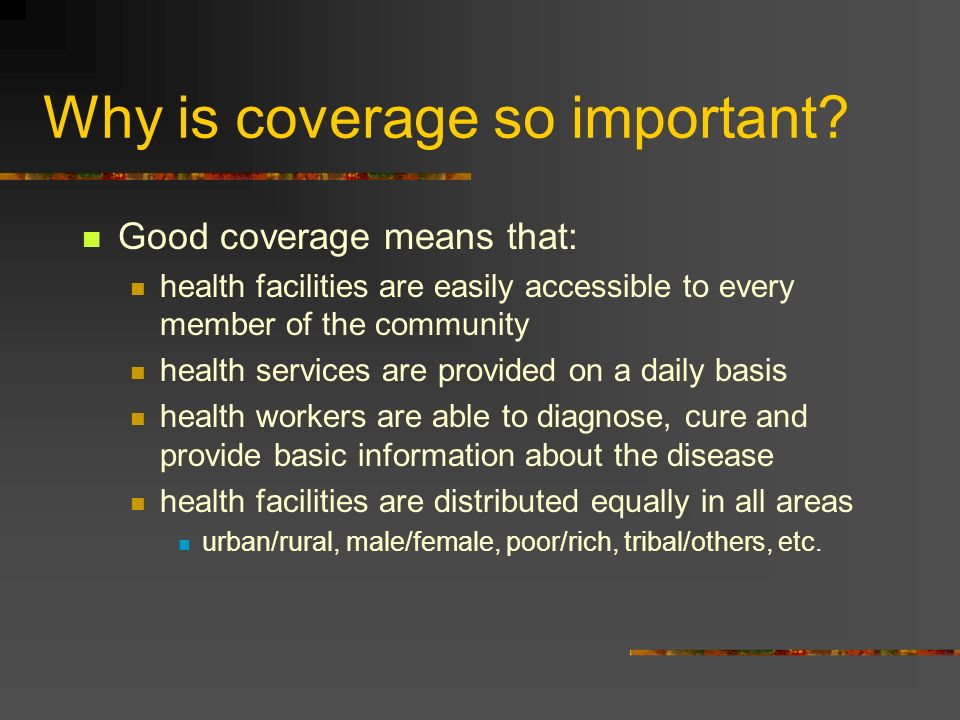 Why is coverage so important