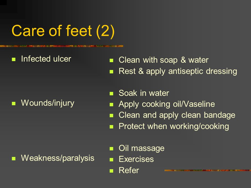 Care of feet (2) Infected ulcer Clean with soap & water
