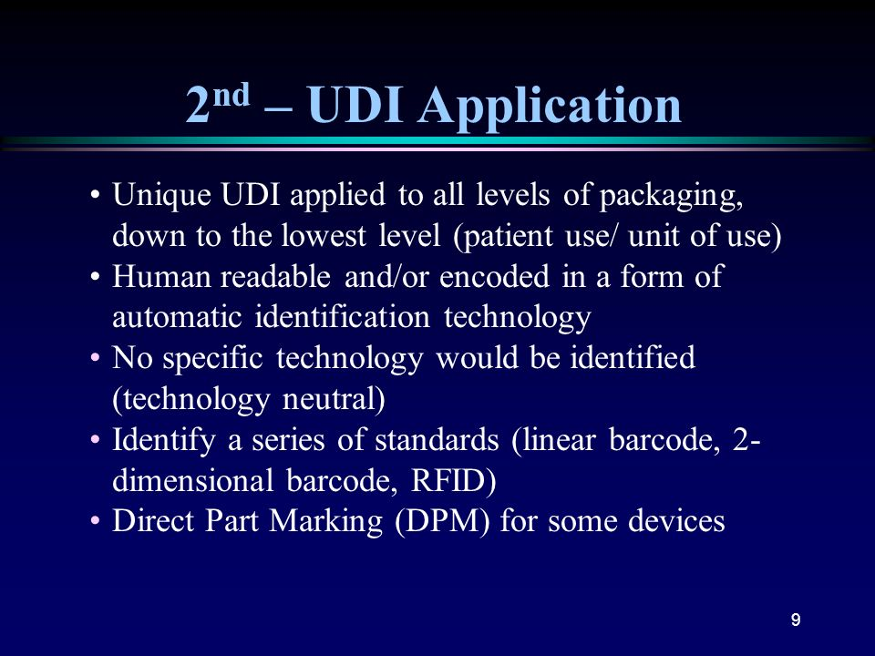 2nd – UDI Application • Unique UDI applied to all levels of packaging, down to the lowest level (patient use/ unit of use)