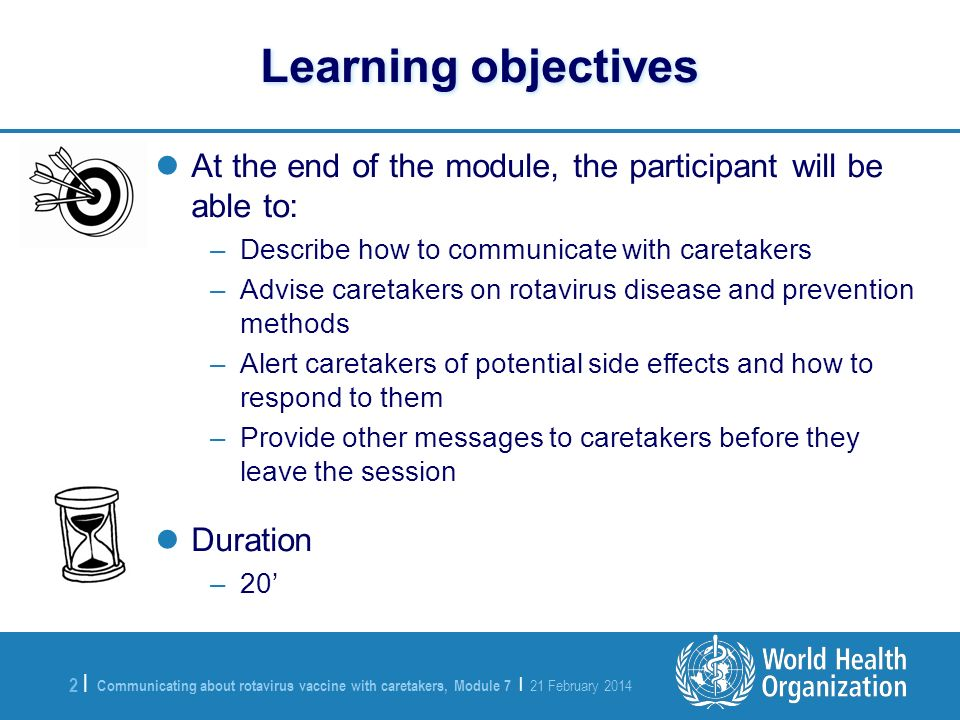 Learning objectives At the end of the module, the participant will be able to: Describe how to communicate with caretakers.