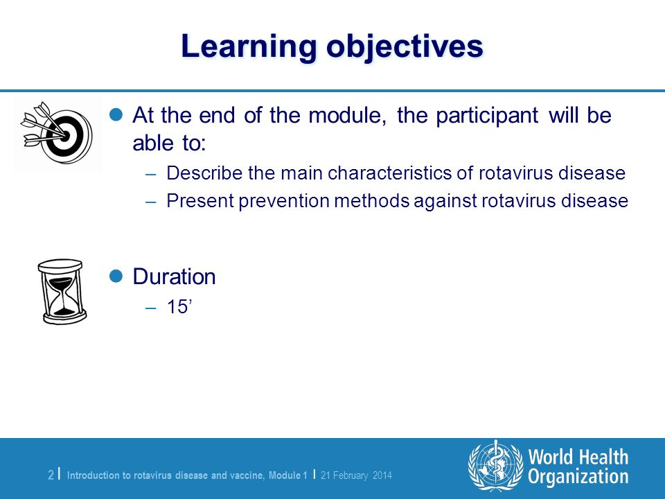 Learning objectives At the end of the module, the participant will be able to: Describe the main characteristics of rotavirus disease.