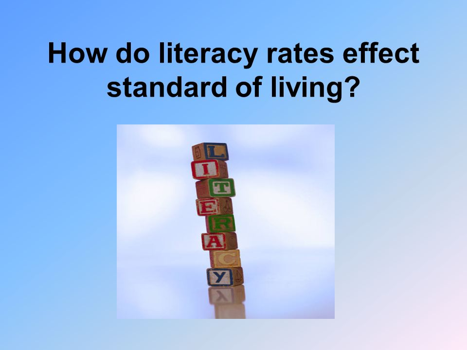 How do literacy rates effect standard of living