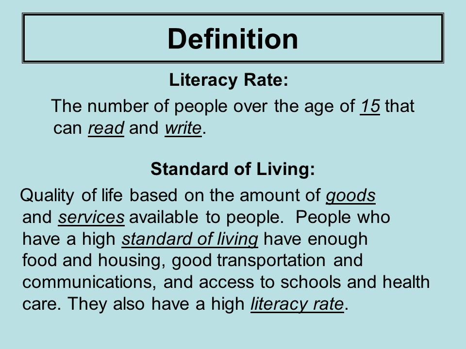 Definition Literacy Rate: The number of people over the age of 15 that can read and write.