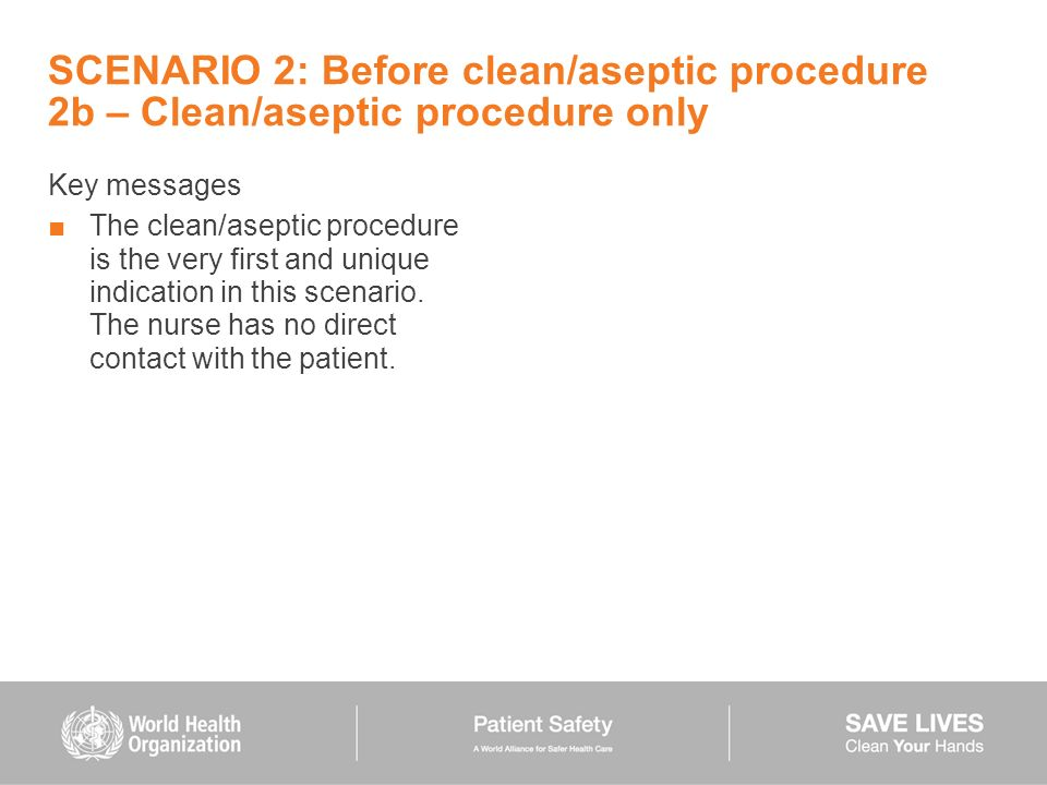 SCENARIO 2: Before clean/aseptic procedure 2b – Clean/aseptic procedure only