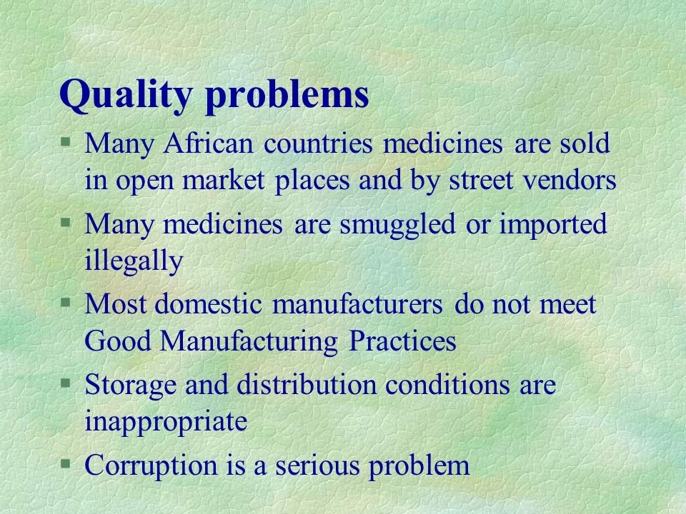 Quality problems Many African countries medicines are sold in open market places and by street vendors.