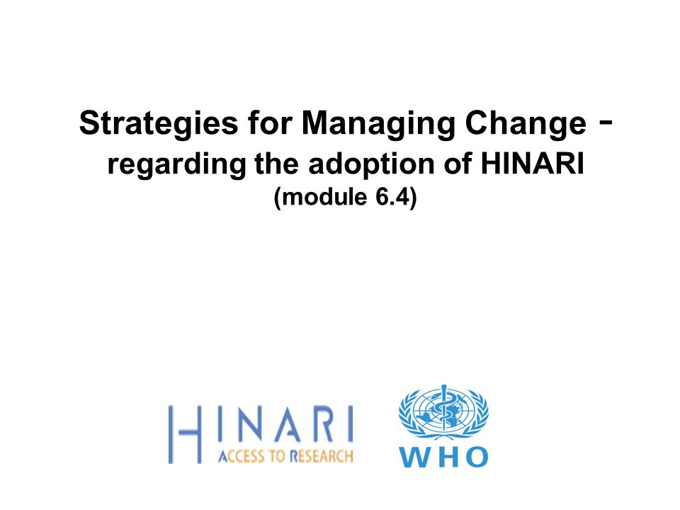 Strategies for Managing Change - regarding the adoption of HINARI (module 6.4)