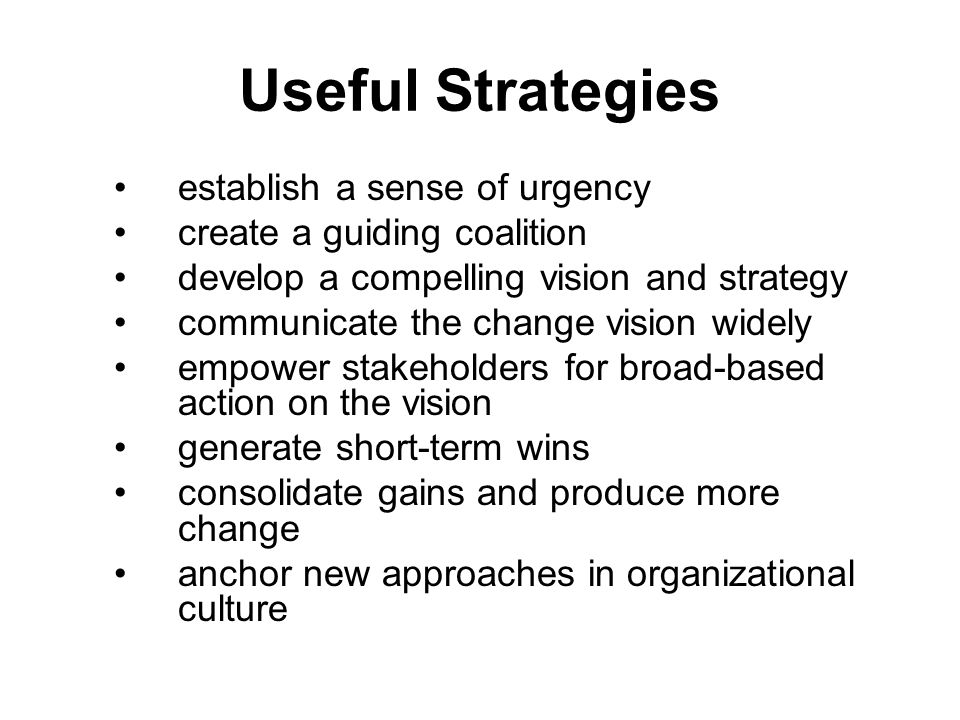 Useful Strategies establish a sense of urgency