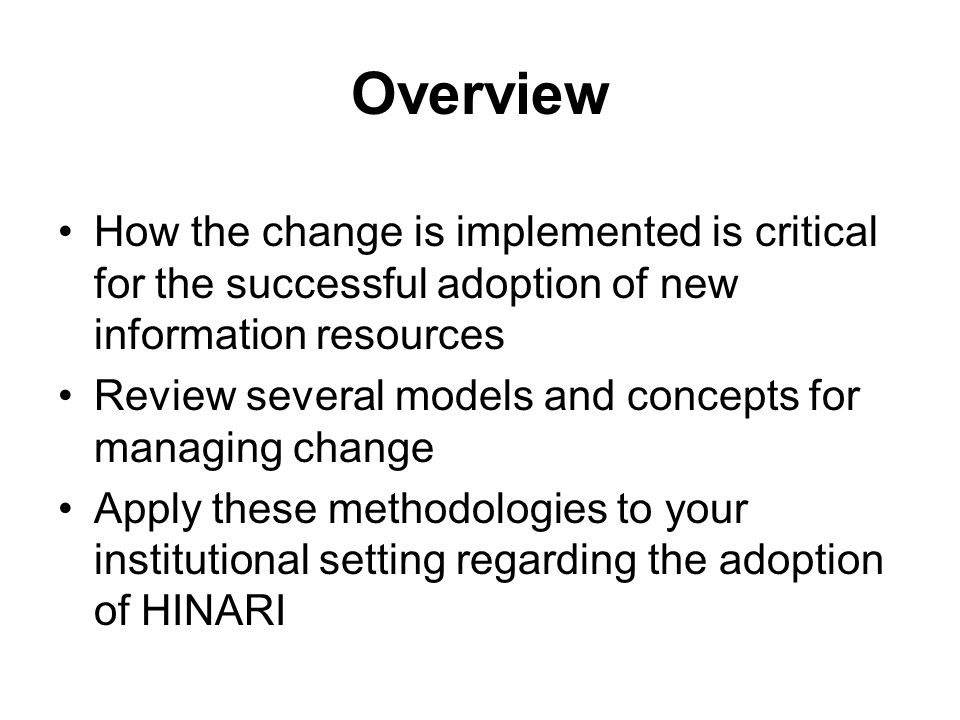 Overview How the change is implemented is critical for the successful adoption of new information resources.