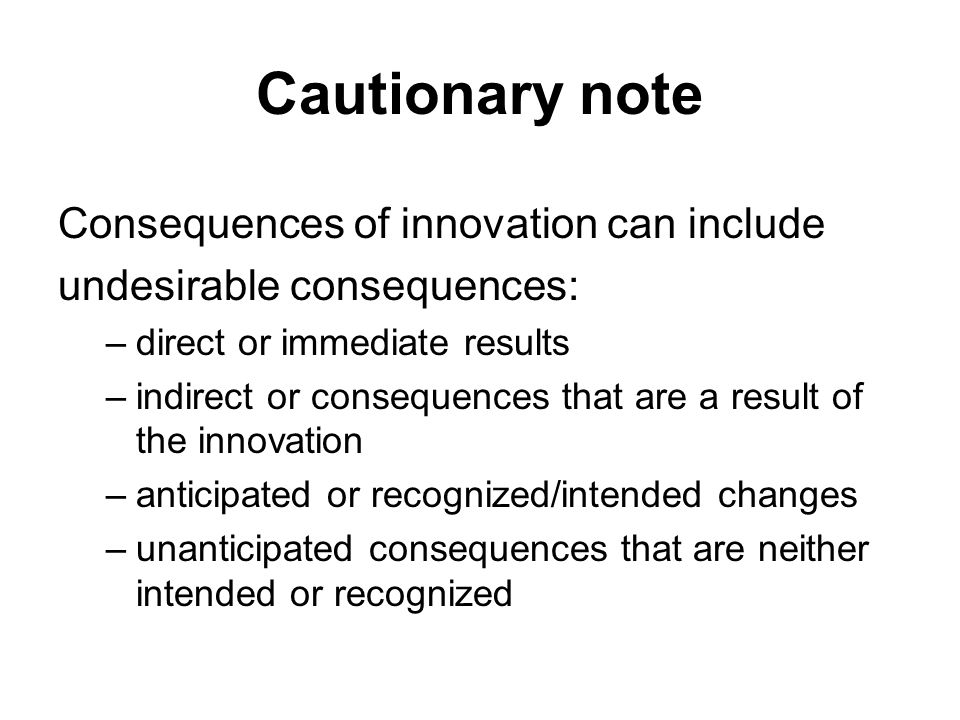 Cautionary note Consequences of innovation can include