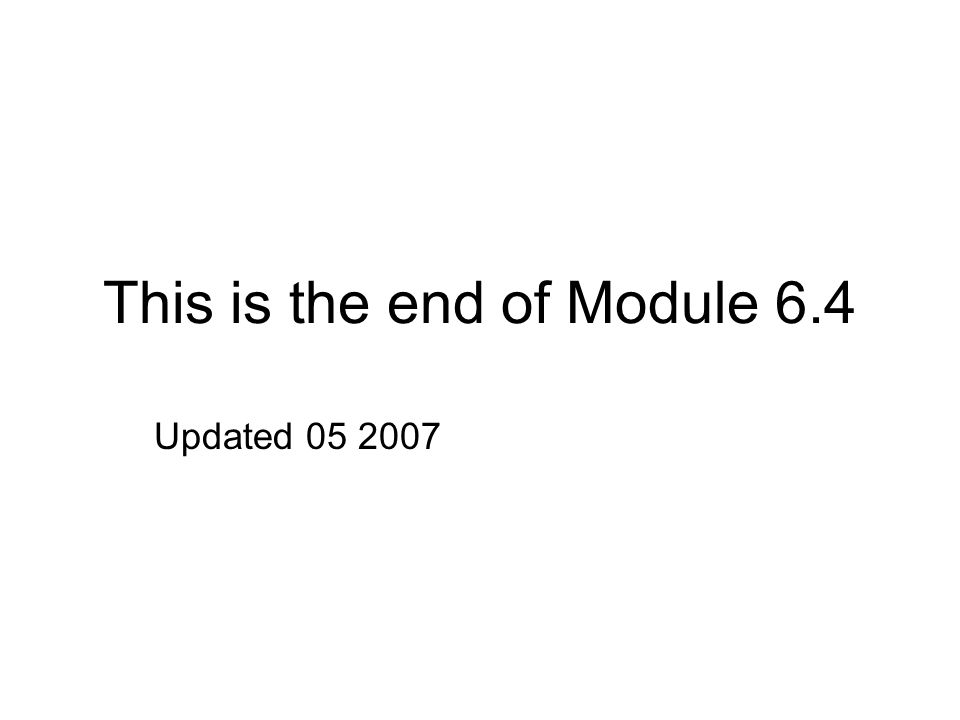 This is the end of Module 6.4