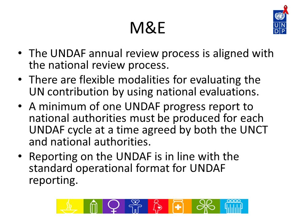 M&EThe UNDAF annual review process is aligned with the national review process.