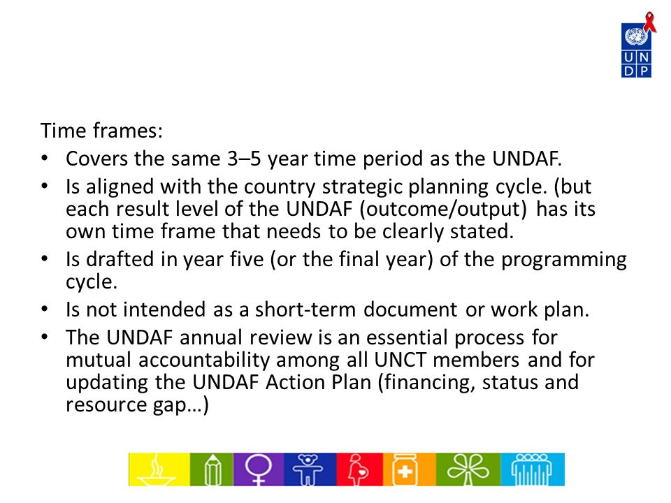 Time frames:Covers the same 3–5 year time period as the UNDAF.