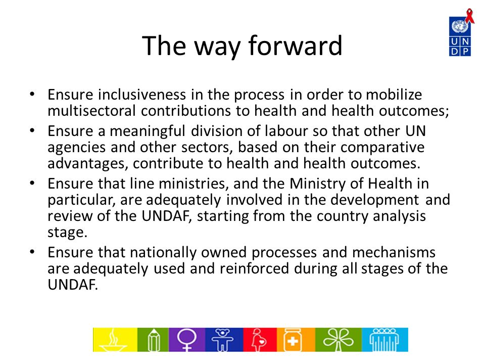 The way forward Ensure inclusiveness in the process in order to mobilize multisectoral contributions to health and health outcomes;