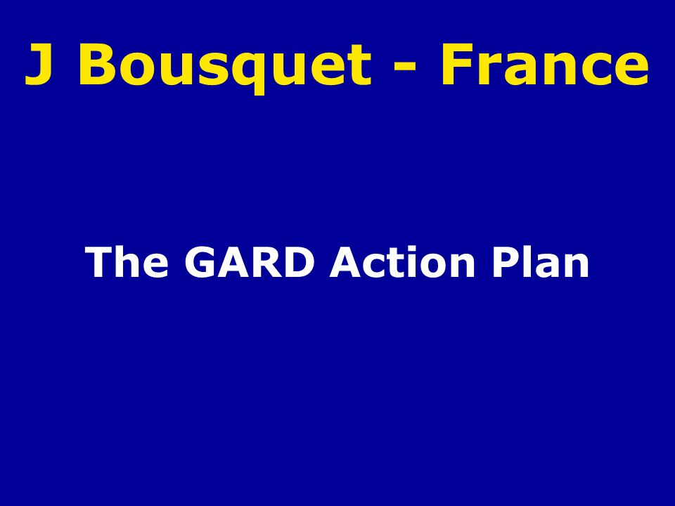 J Bousquet - France The GARD Action Plan