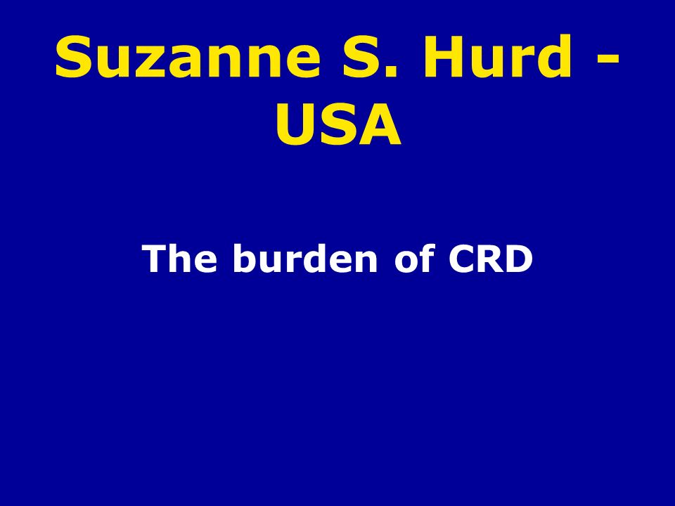 Suzanne S. Hurd - USA The burden of CRD