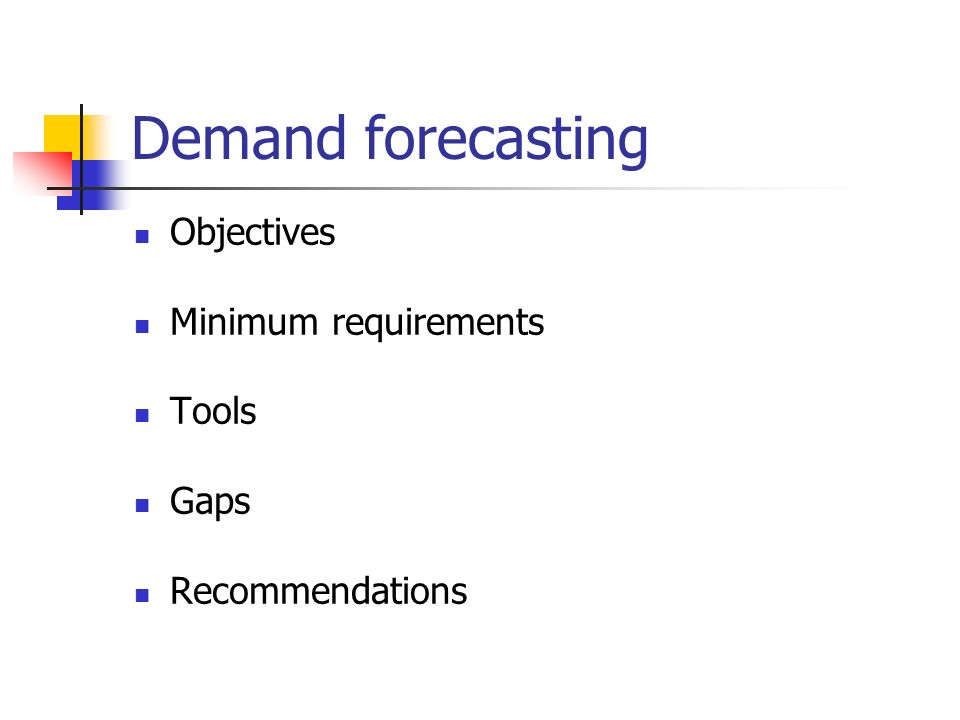 Demand forecasting Objectives Minimum requirements Tools Gaps