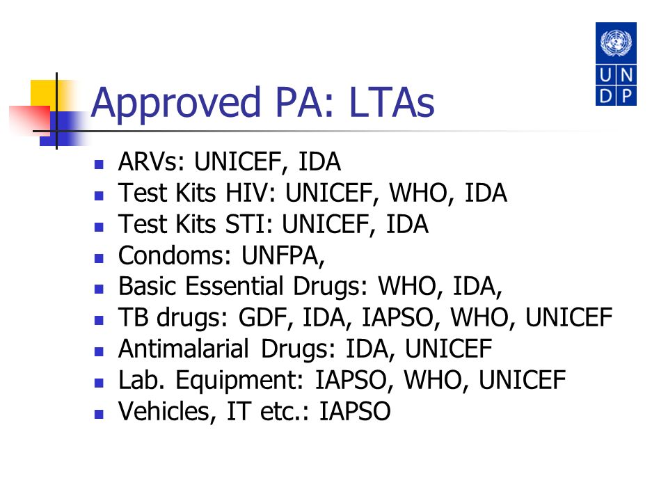 Approved PA: LTAs ARVs: UNICEF, IDA Test Kits HIV: UNICEF, WHO, IDA