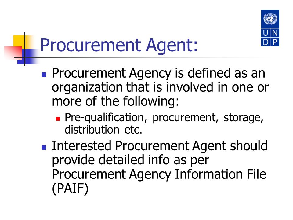 Procurement Agent: Procurement Agency is defined as an organization that is involved in one or more of the following: