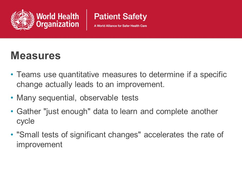 Measures Teams use quantitative measures to determine if a specific change actually leads to an improvement.