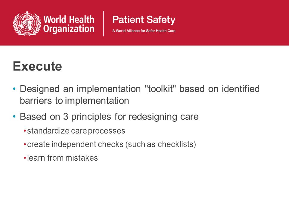 Execute Designed an implementation toolkit based on identified barriers to implementation. Based on 3 principles for redesigning care.