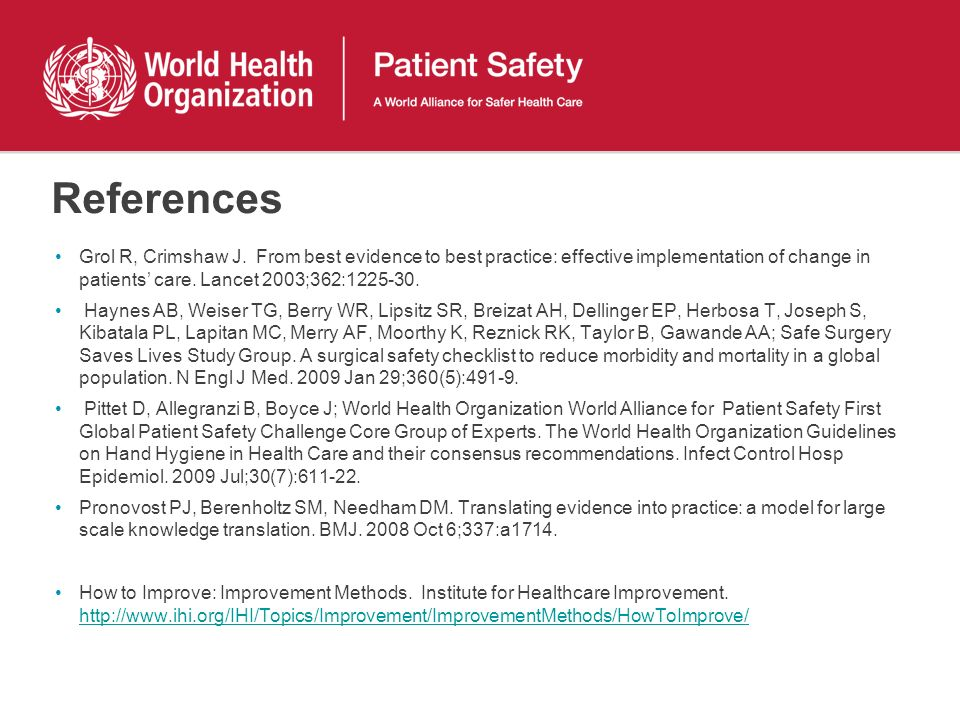 References Grol R, Crimshaw J. From best evidence to best practice: effective implementation of change in patients' care. Lancet 2003;362:1225-30.