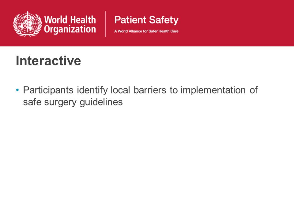 Interactive Participants identify local barriers to implementation of safe surgery guidelines 42
