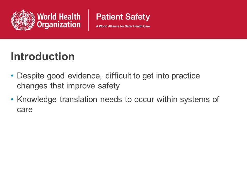 Introduction Despite good evidence, difficult to get into practice changes that improve safety.