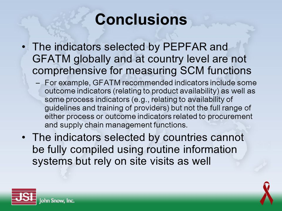 Conclusions The indicators selected by PEPFAR and GFATM globally and at country level are not comprehensive for measuring SCM functions.