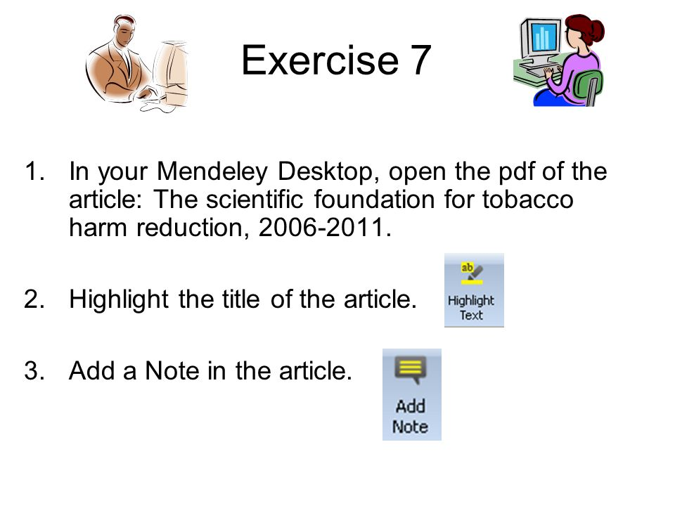 Exercise 7 In your Mendeley Desktop, open the pdf of the article: The scientific foundation for tobacco harm reduction, 2006-2011.