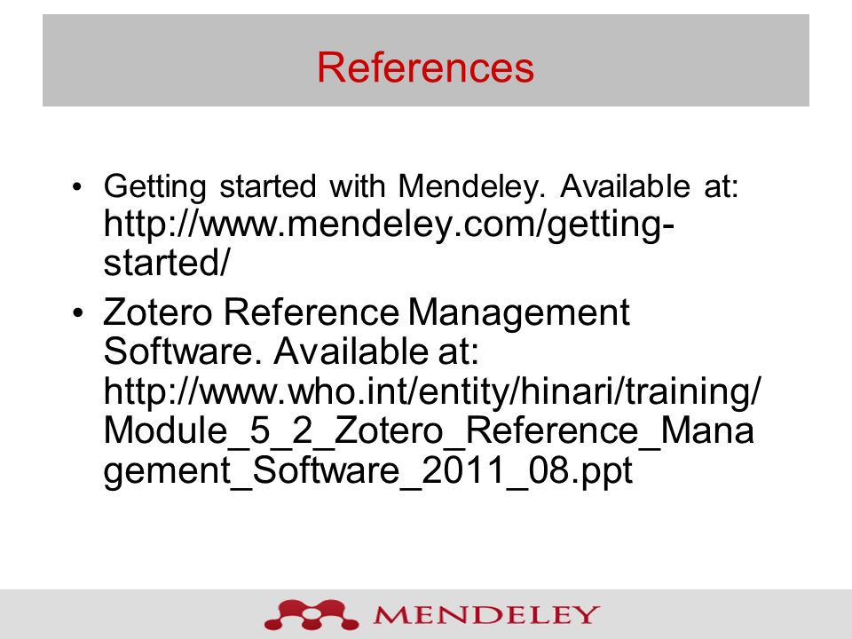 References Getting started with Mendeley. Available at:   started/