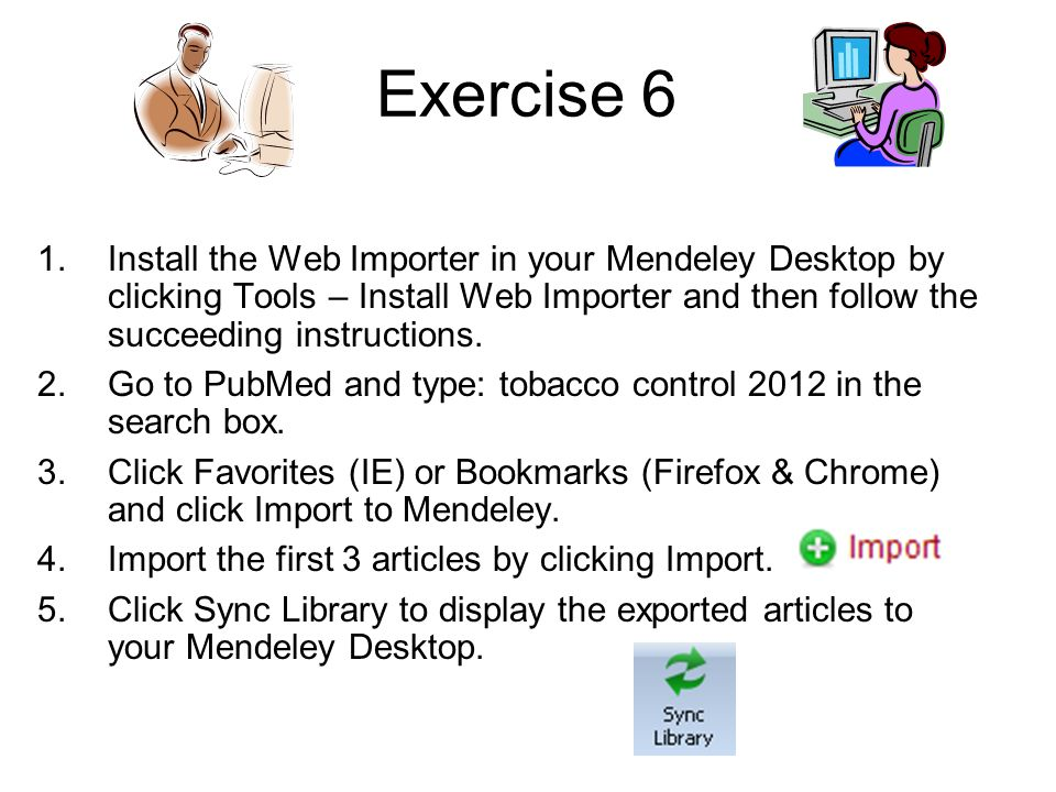Exercise 6 Install the Web Importer in your Mendeley Desktop by clicking Tools – Install Web Importer and then follow the succeeding instructions.