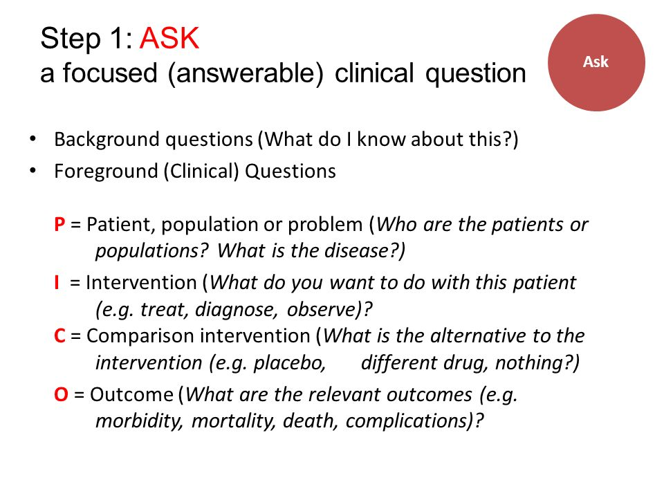 Step 1: ASK a focused (answerable) clinical question