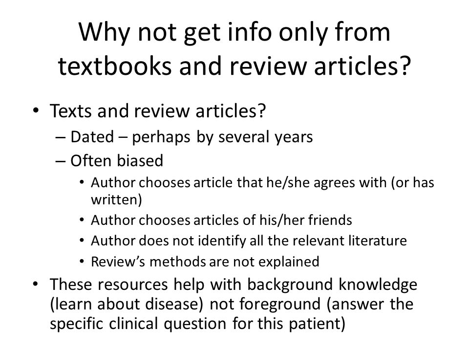 Why not get info only from textbooks and review articles