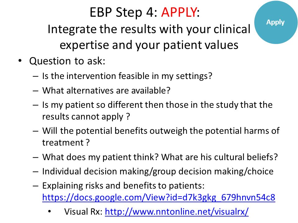 Apply EBP Step 4: APPLY: Integrate the results with your clinical expertise and your patient values.