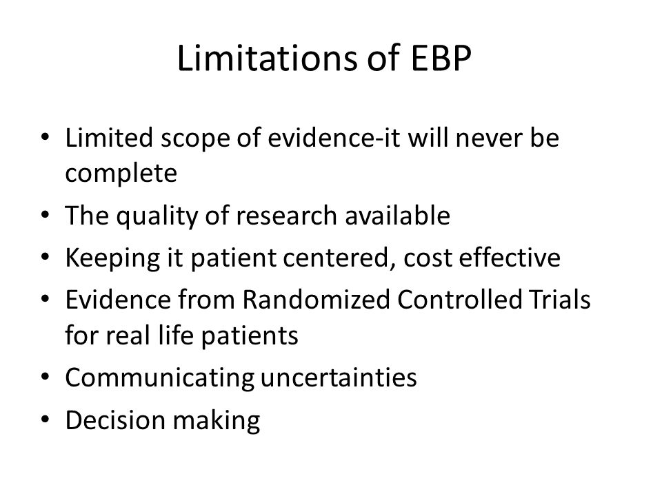 Limitations of EBP Limited scope of evidence-it will never be complete