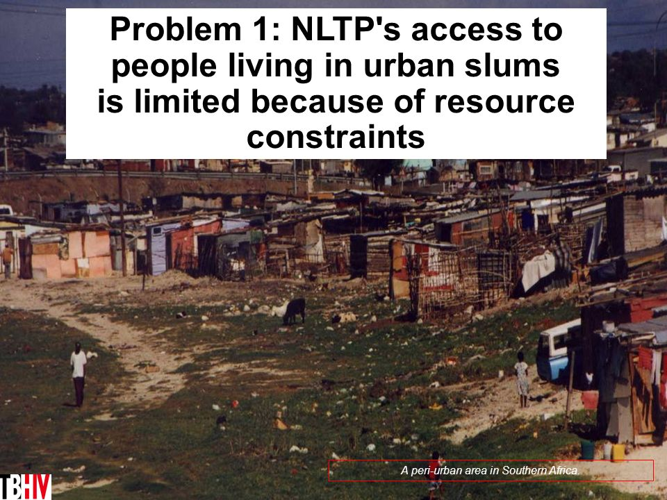 Problem 1: NLTP s access to people living in urban slums