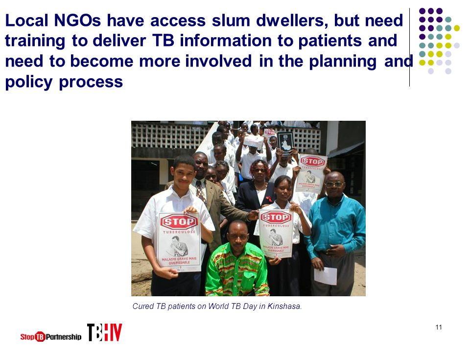 Local NGOs have access slum dwellers, but need training to deliver TB information to patients and need to become more involved in the planning and policy process