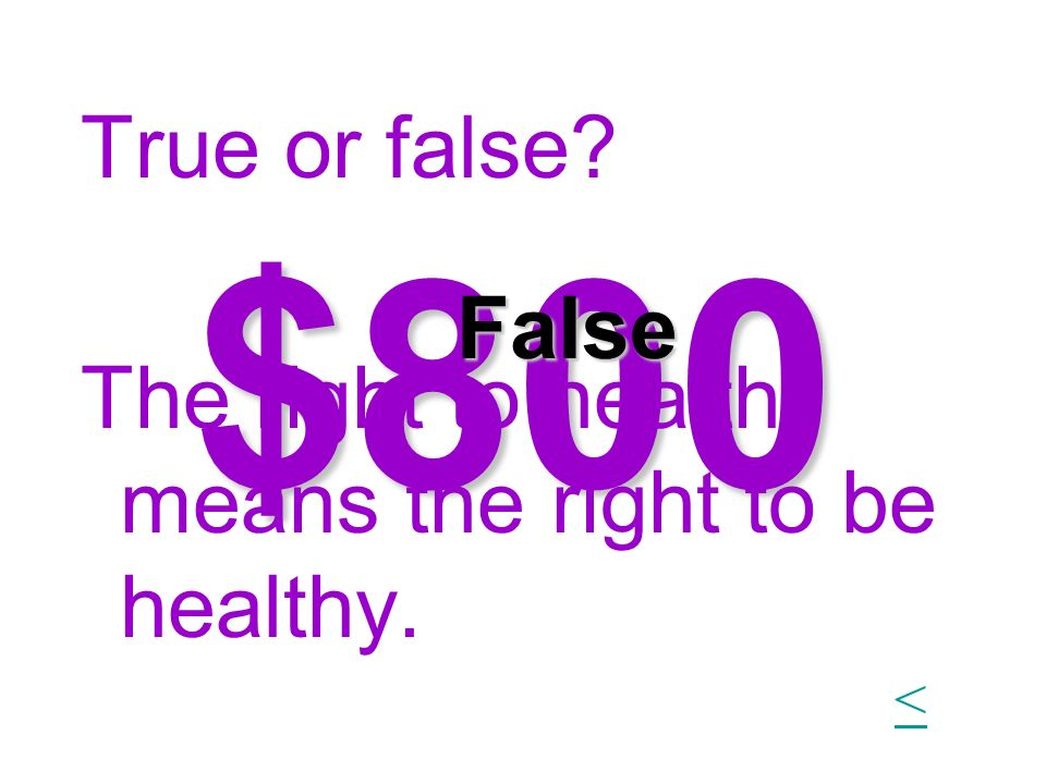 $800 True or false The right to health means the right to be healthy.