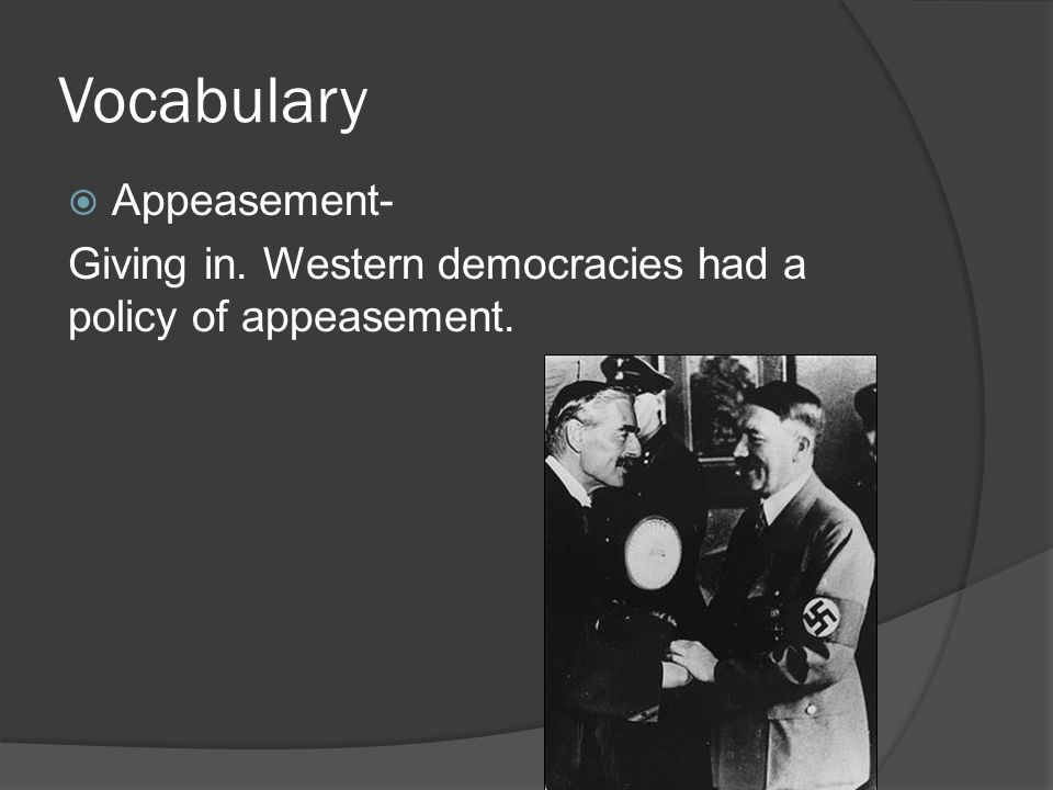 the policy of appeasement had been Appeasement of germany had been unfairly treated in the although the vast majority of british people agreed with the government and its policy of appeasement.