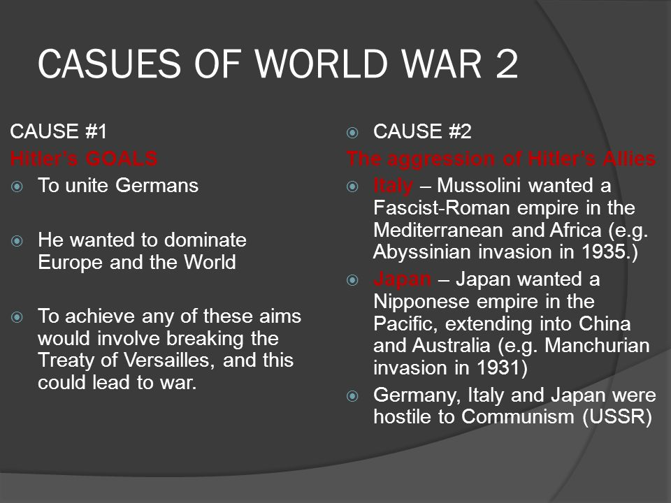 CASUES OF WORLD WAR 2 CAUSE #1 Hitler's GOALS To unite Germans