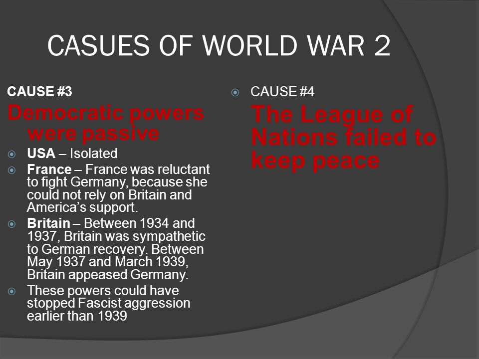 CASUES OF WORLD WAR 2 The League of Nations failed to keep peace