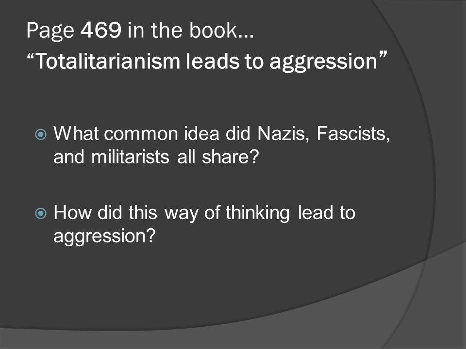 Page 469 in the book… Totalitarianism leads to aggression