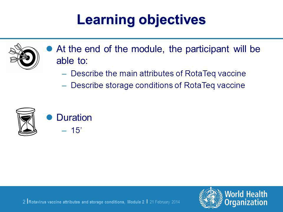 Learning objectivesAt the end of the module, the participant will be able to: Describe the main attributes of RotaTeq vaccine.