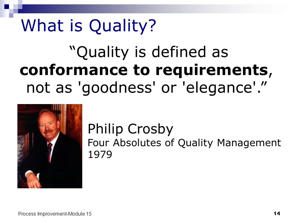 What is Quality Quality is defined as conformance to requirements, not as goodness or elegance .