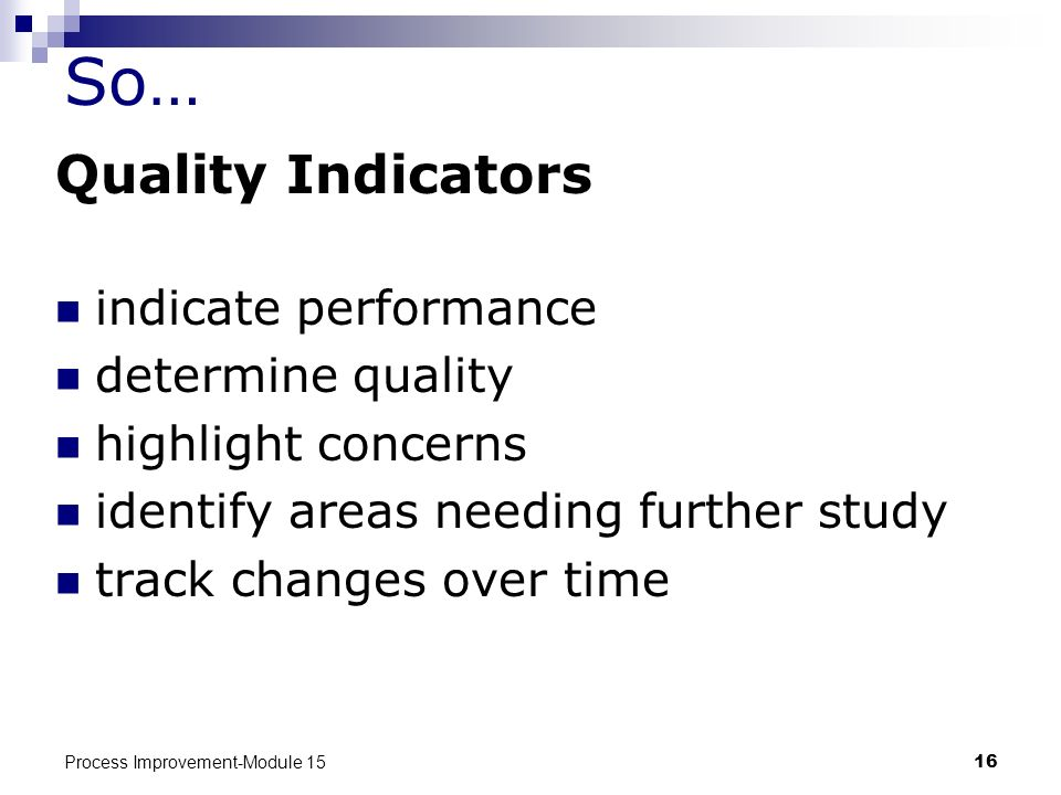So… Quality Indicators indicate performance determine quality