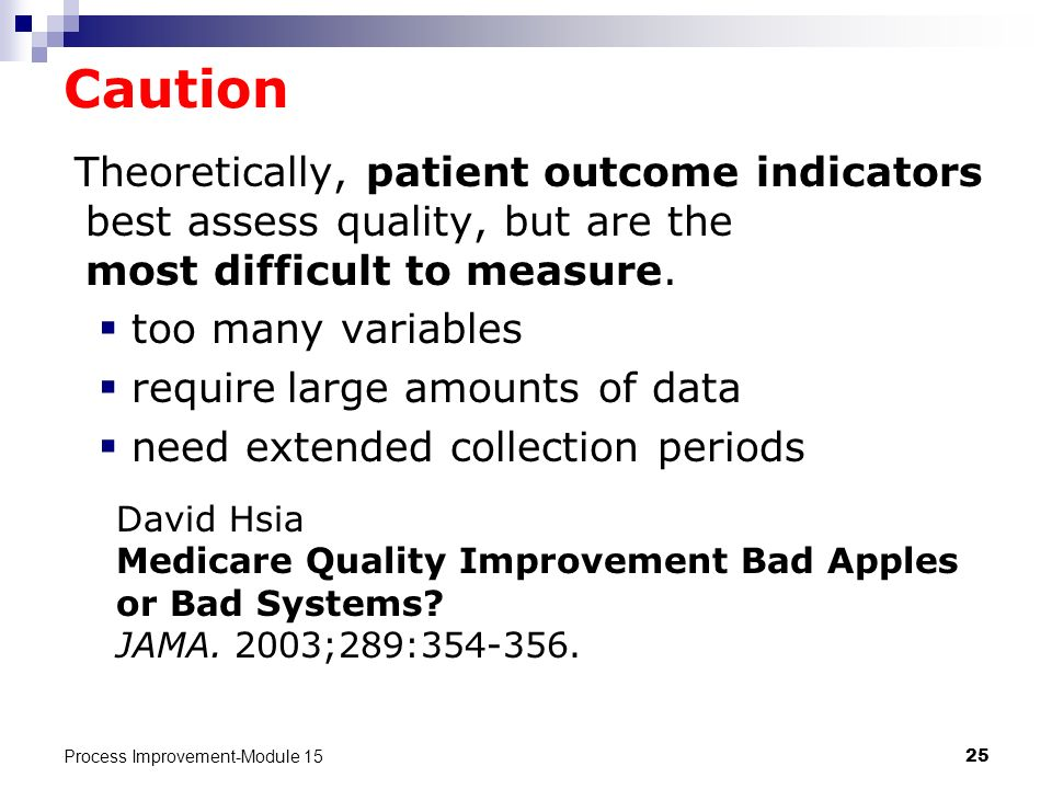 Caution Theoretically, patient outcome indicators best assess quality, but are the most difficult to measure.